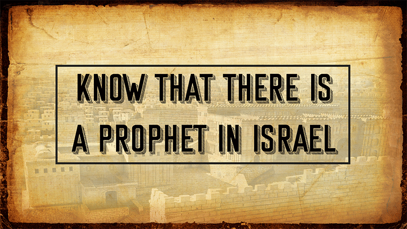 Know That There Is A Prophet In Israel